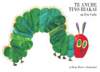 The Very Hungry Caterpillar - Te Anuhe Tino Hiakai Book
