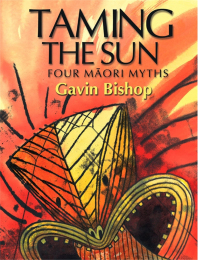 Taming The Sun: Four Maori Myths Book